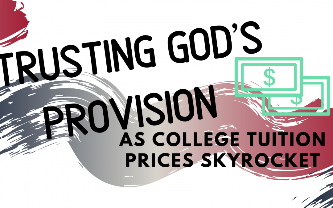 Trusting God's Provision as College Tuition Prices Skyrocket