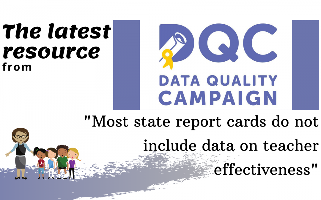 "DCQ Resources says, ""Most state report cards do not include data on teacher effectiveness"""