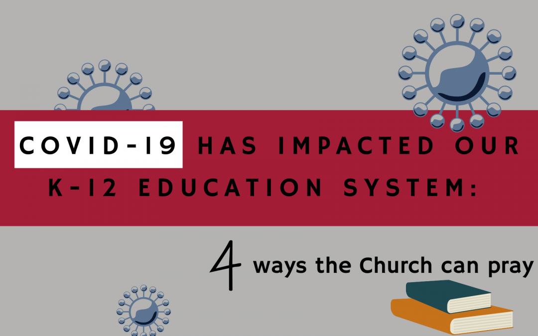 This spring COVID-19 has impacted our K-12 education system: four ways the Church can pray