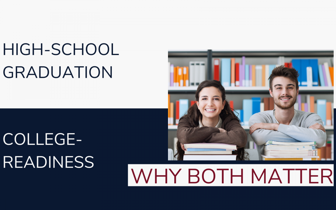 High-school Graduation and College-readiness: Why both matter