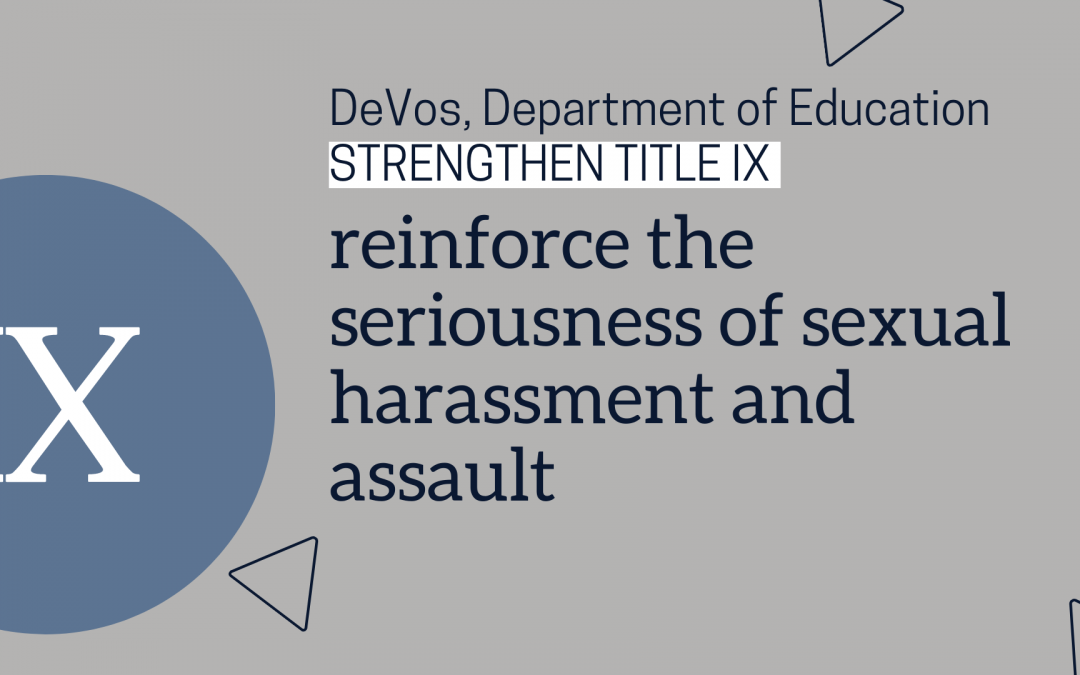 DeVos, ED strengthen Title IX, reinforce the seriousness of sexual harassment and assault
