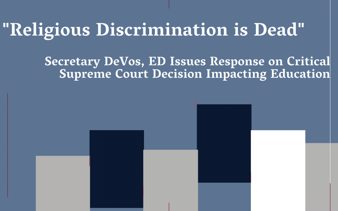 """Religious Discrimination is Dead,"" Secretary DeVos, ED Issues Response on Critical Supreme Court Decision Impacting Education"