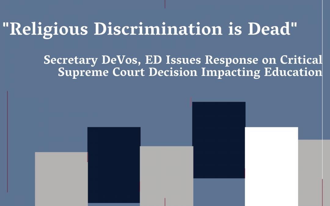 """Religious Discrimination is Dead,"" Secretary DeVos, ED Issues Response on Critical Supreme Court Decision Impacting Education"