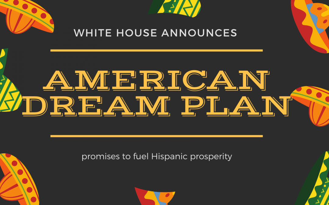 "White House announces ""American Dream Plan,"" promises to fuel Hispanic prosperity"